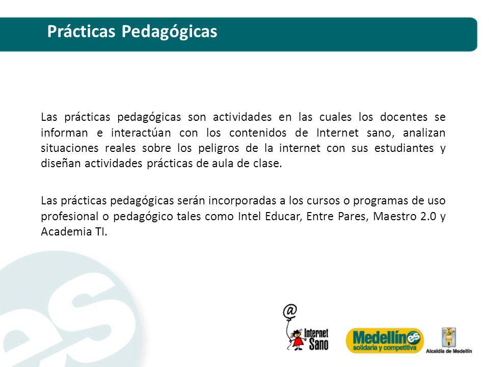 Prácticas Pedagógicas Las prácticas pedagógicas son actividades en las cuales los docentes se informan e interactúan con los contenidos de Internet sa