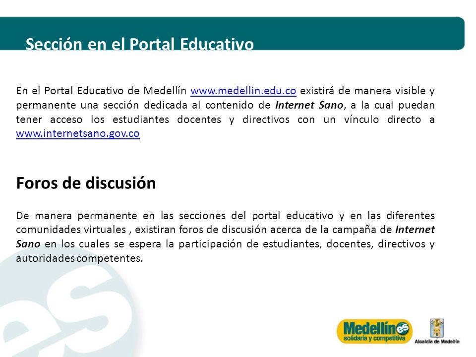 En el Portal Educativo de Medellín www.medellin.edu.co existirá de manera visible y permanente una sección dedicada al contenido de Internet Sano, a l