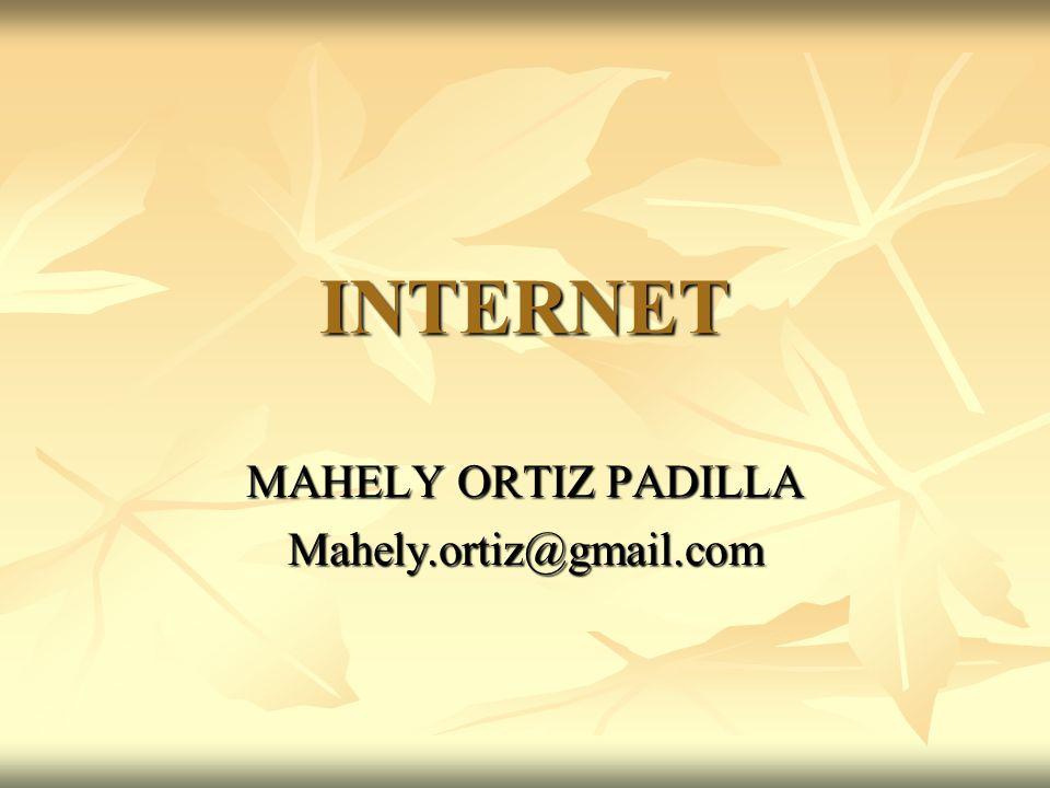 INTERNET MAHELY ORTIZ PADILLA Mahely.ortiz@gmail.com