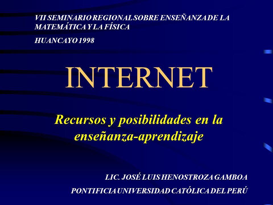 INTERNET Recursos y posibilidades en la enseñanza-aprendizaje VII SEMINARIO REGIONAL SOBRE ENSEÑANZA DE LA MATEMÁTICA Y LA FÍSICA HUANCAYO 1998 LIC.