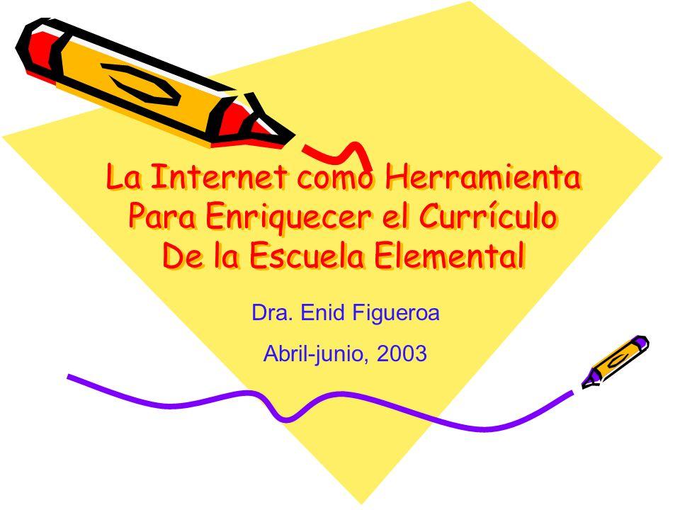 La Internet como Herramienta Para Enriquecer el Currículo De la Escuela Elemental La Internet como Herramienta Para Enriquecer el Currículo De la Escu