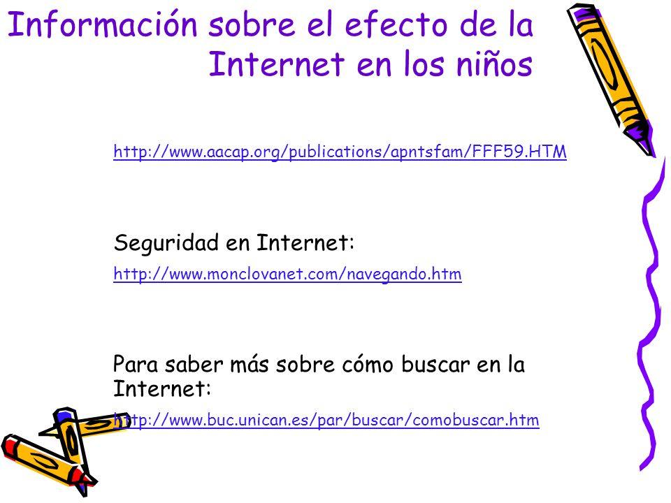 http://www.aacap.org/publications/apntsfam/FFF59.HTM Seguridad en Internet: http://www.monclovanet.com/navegando.htm Para saber más sobre cómo buscar