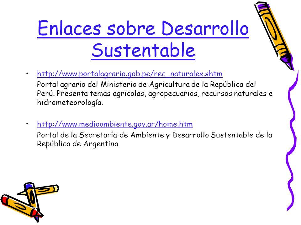 Enlaces sobre Desarrollo Sustentable http://www.portalagrario.gob.pe/rec_naturales.shtm Portal agrario del Ministerio de Agricultura de la República d