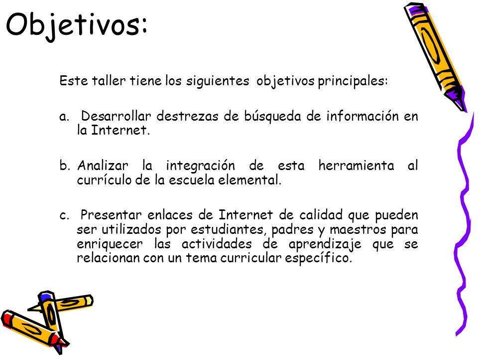 Objetivos: Este taller tiene los siguientes objetivos principales: a. Desarrollar destrezas de búsqueda de información en la Internet. b.Analizar la i