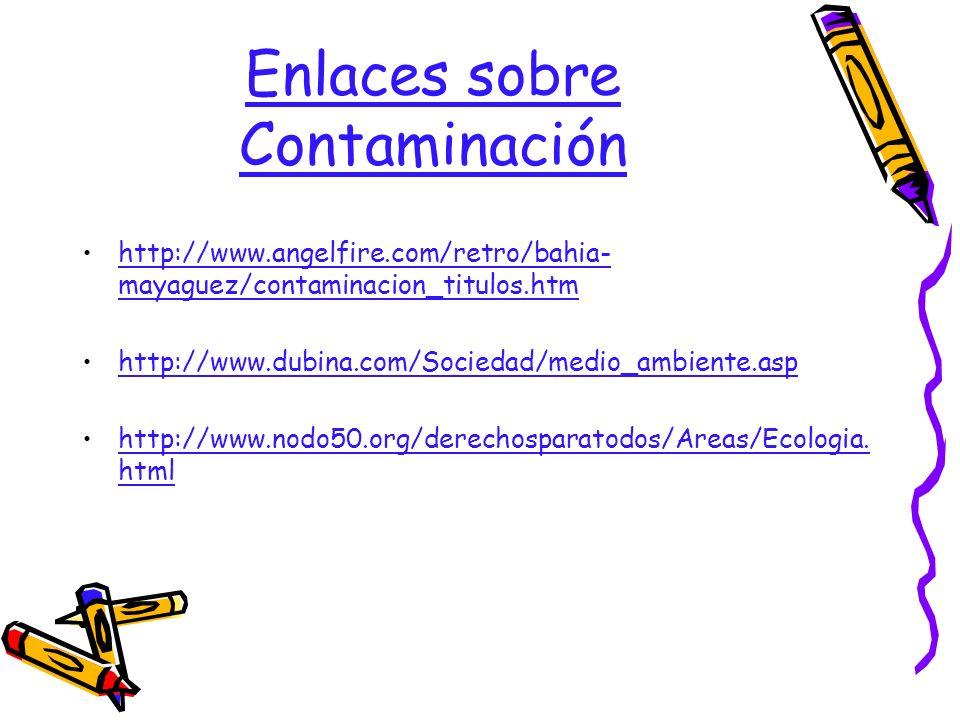 Enlaces sobre Contaminación http://www.angelfire.com/retro/bahia- mayaguez/contaminacion_titulos.htmhttp://www.angelfire.com/retro/bahia- mayaguez/con