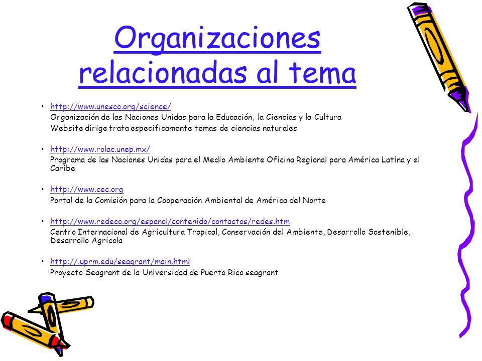 Organizaciones relacionadas al tema http://www.unesco.org/science/ Organización de las Naciones Unidas para la Educación, la Ciencias y la Cultura Web