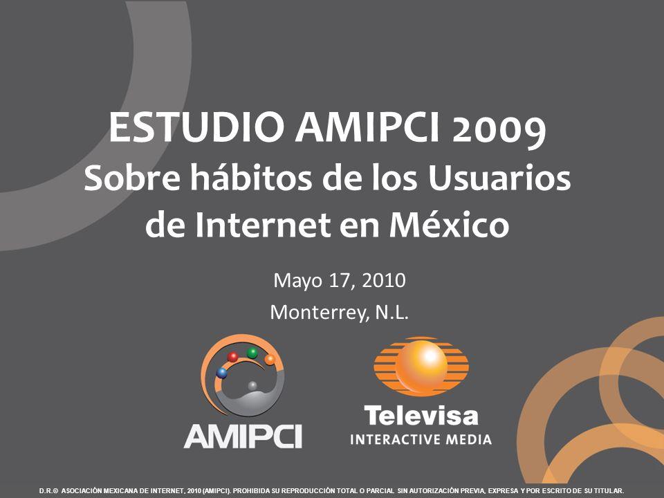 ESTUDIO AMIPCI 2009 Sobre hábitos de los Usuarios de Internet en México D.R.© ASOCIACIÓN MEXICANA DE INTERNET, 2010 (AMIPCI). PROHIBIDA SU REPRODUCCIÓ