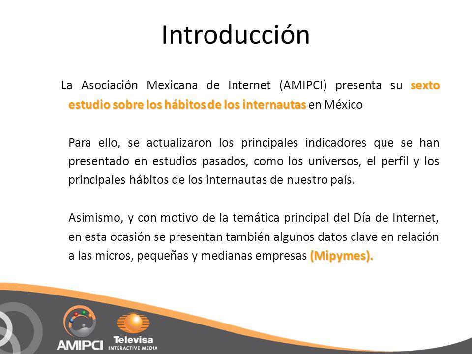 Introducción sexto estudio sobre los hábitos de los internautas La Asociación Mexicana de Internet (AMIPCI) presenta su sexto estudio sobre los hábito