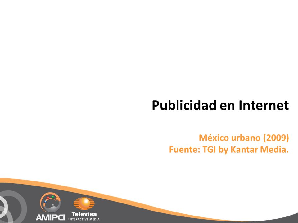 Publicidad en Internet México urbano (2009) Fuente: TGI by Kantar Media.