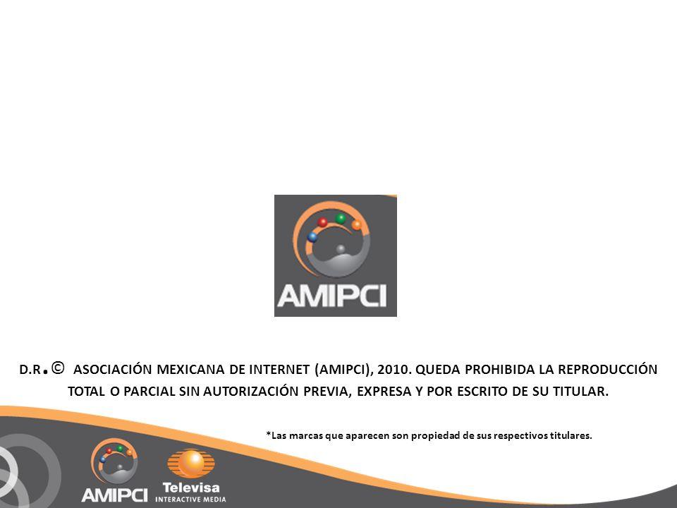 D.R. © ASOCIACIÓN MEXICANA DE INTERNET (AMIPCI), 2010. QUEDA PROHIBIDA LA REPRODUCCIÓN TOTAL O PARCIAL SIN AUTORIZACIÓN PREVIA, EXPRESA Y POR ESCRITO