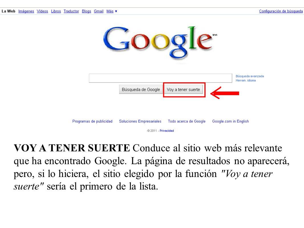 VOY A TENER SUERTE Conduce al sitio web más relevante que ha encontrado Google. La página de resultados no aparecerá, pero, si lo hiciera, el sitio el