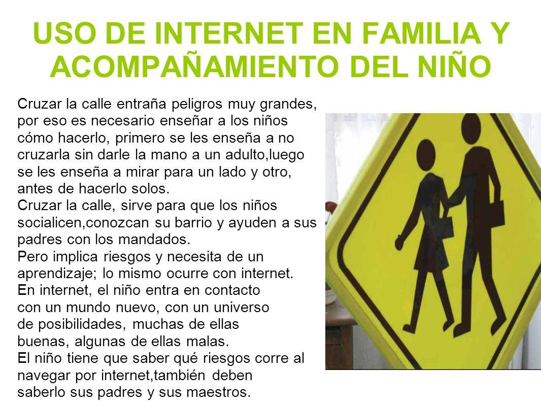 USO DE INTERNET EN FAMILIA Y ACOMPAÑAMIENTO DEL NIÑO Cruzar la calle entraña peligros muy grandes, por eso es necesario enseñar a los niños cómo hacer