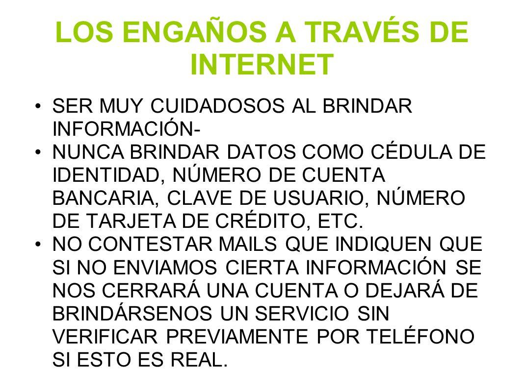 LOS ENGAÑOS A TRAVÉS DE INTERNET SER MUY CUIDADOSOS AL BRINDAR INFORMACIÓN- NUNCA BRINDAR DATOS COMO CÉDULA DE IDENTIDAD, NÚMERO DE CUENTA BANCARIA, C