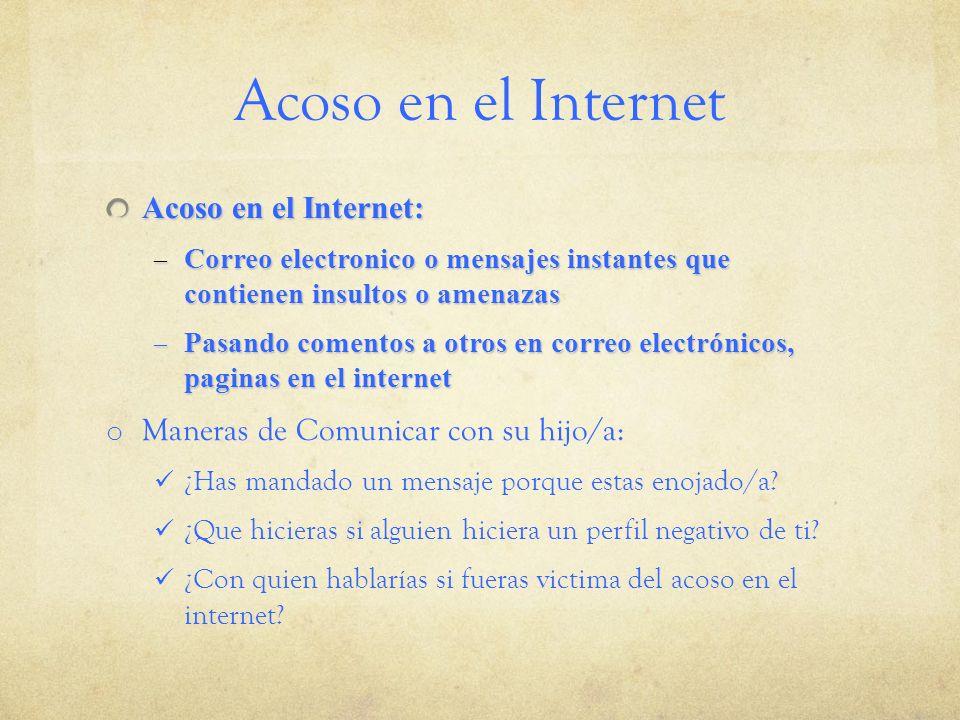 Acoso en el Internet Acoso en el Internet: – Correo electronico o mensajes instantes que contienen insultos o amenazas – Pasando comentos a otros en c