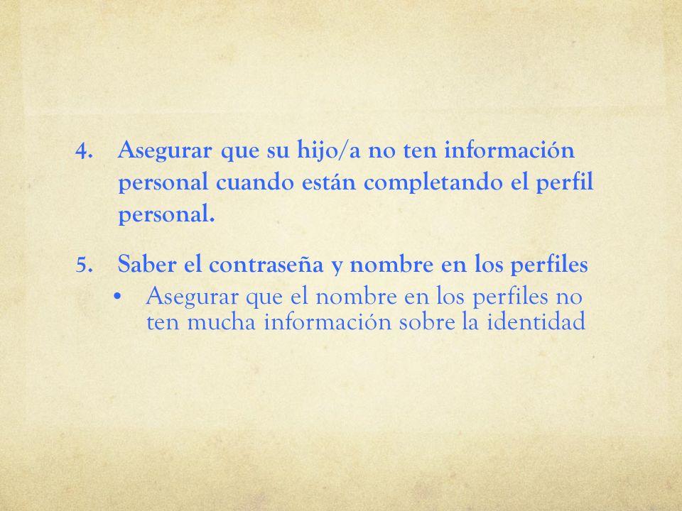 4. Asegurar que su hijo/a no ten información personal cuando están completando el perfil personal. 5. Saber el contraseña y nombre en los perfiles Ase