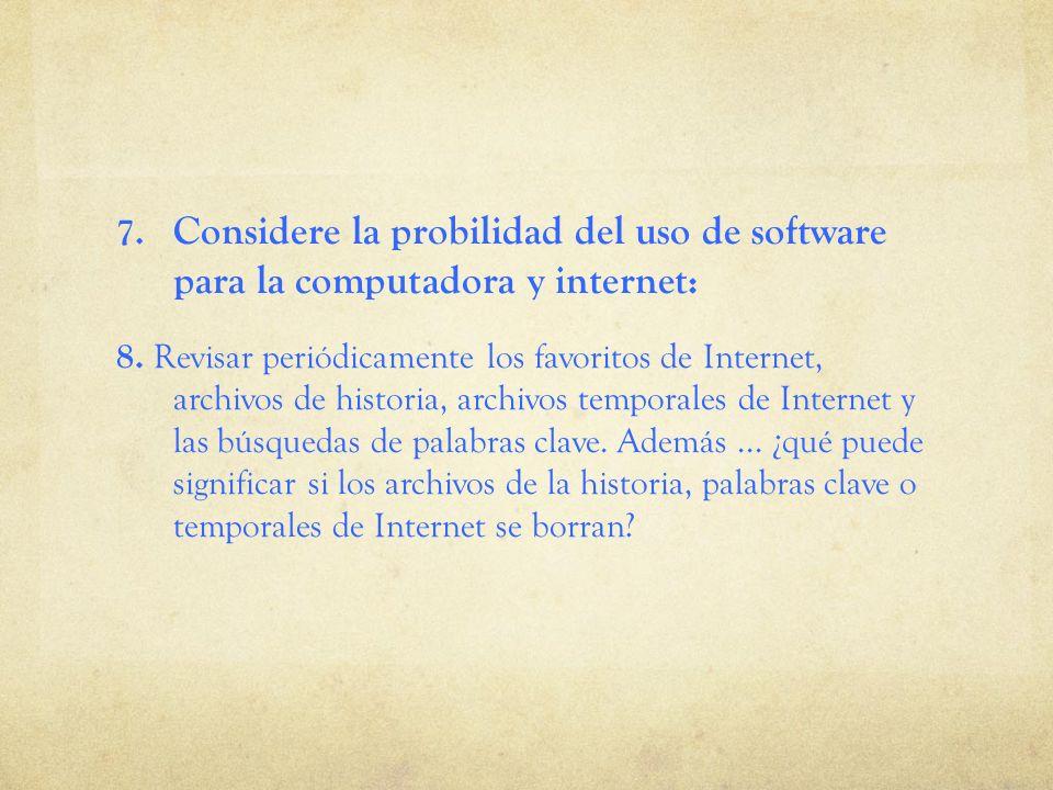 7. Considere la probilidad del uso de software para la computadora y internet: 8. Revisar periódicamente los favoritos de Internet, archivos de histor