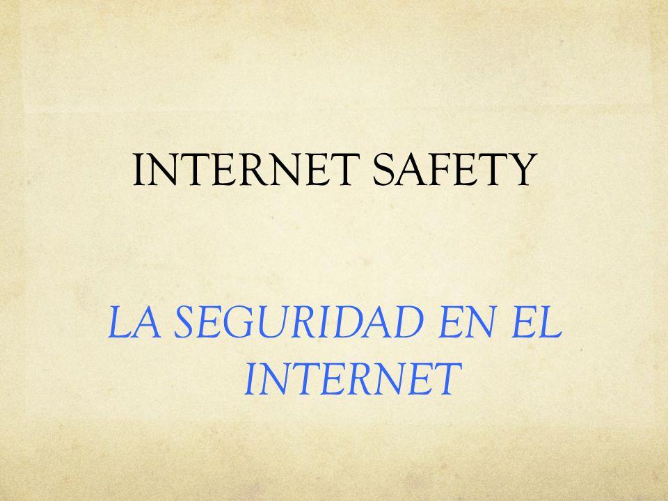 INTERNET SAFETY LA SEGURIDAD EN EL INTERNET