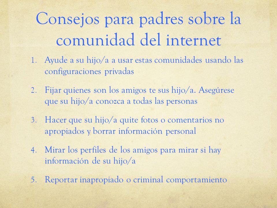 Consejos para padres sobre la comunidad del internet 1. Ayude a su hijo/a a usar estas comunidades usando las configuraciones privadas 2. Fijar quiene