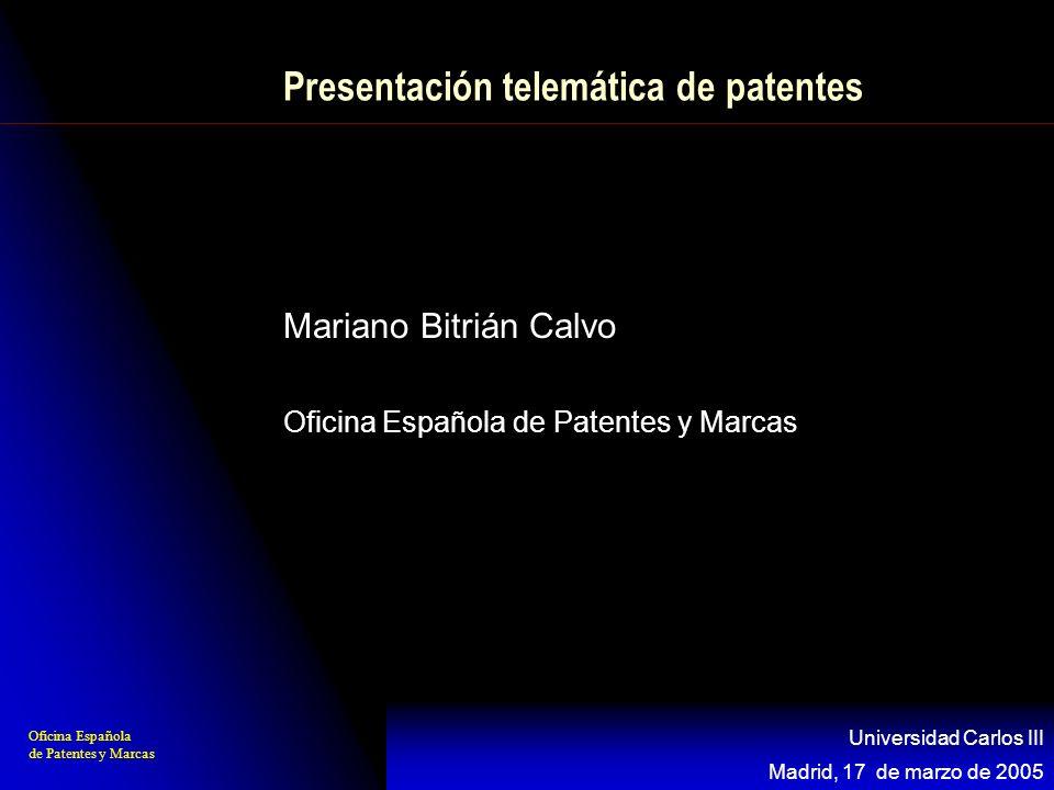 Oficina Española de Patentes y Marcas Madrid, 17 de marzo de 2005 Universidad Carlos III Mariano Bitrián Calvo Oficina Española de Patentes y Marcas P