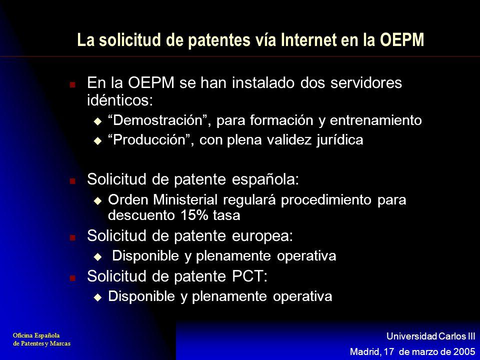 Oficina Española de Patentes y Marcas Madrid, 17 de marzo de 2005 Universidad Carlos III La solicitud de patentes vía Internet en la OEPM En la OEPM s