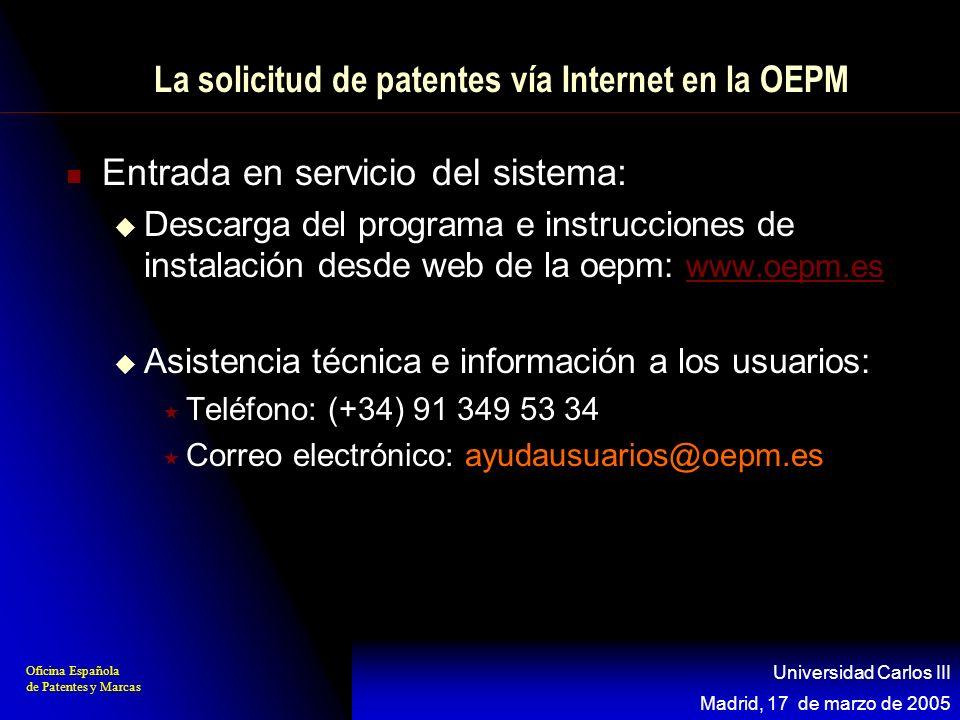 Oficina Española de Patentes y Marcas Madrid, 17 de marzo de 2005 Universidad Carlos III La solicitud de patentes vía Internet en la OEPM Siguientes acciones: Ventanilla virtual para la recepción de solicitudes de marcas Recepción de documentos adicionales a una solicitud ya presentada vía internet