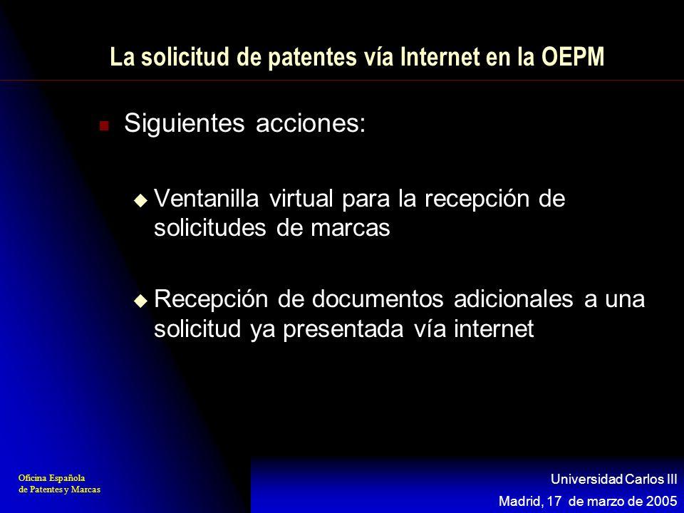 Oficina Española de Patentes y Marcas Madrid, 17 de marzo de 2005 Universidad Carlos III Conclusiones Son las líneas estratégicas de gestión y procedimientos de la OMPI, EPO, Trilateral y OEPM Agradecimiento a organizadores y asistentes
