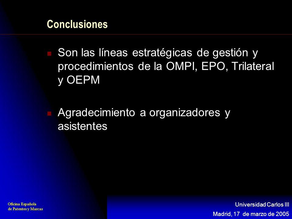 Oficina Española de Patentes y Marcas Madrid, 17 de marzo de 2005 Universidad Carlos III Conclusiones Son las líneas estratégicas de gestión y procedi