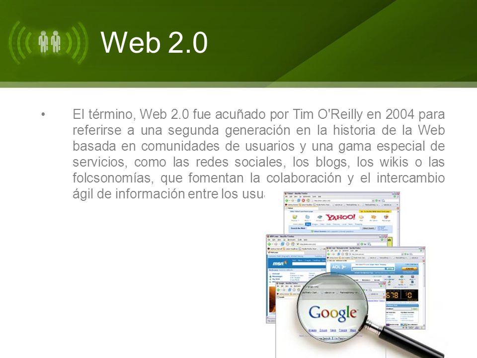 El término, Web 2.0 fue acuñado por Tim O Reilly en 2004 para referirse a una segunda generación en la historia de la Web basada en comunidades de usuarios y una gama especial de servicios, como las redes sociales, los blogs, los wikis o las folcsonomías, que fomentan la colaboración y el intercambio ágil de información entre los usuarios.