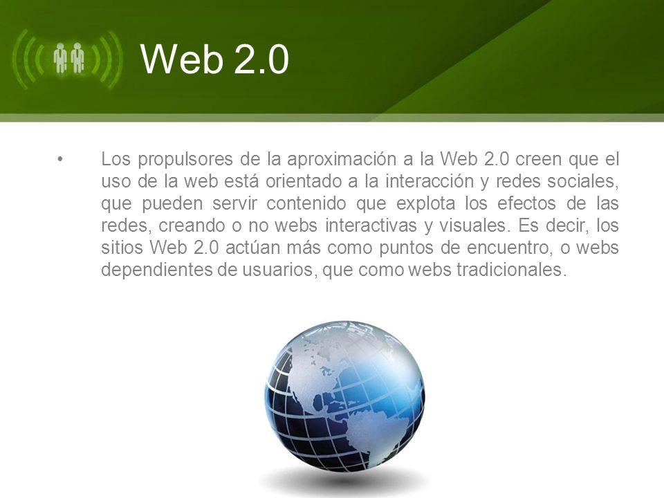 Web 2.0 Los propulsores de la aproximación a la Web 2.0 creen que el uso de la web está orientado a la interacción y redes sociales, que pueden servir contenido que explota los efectos de las redes, creando o no webs interactivas y visuales.