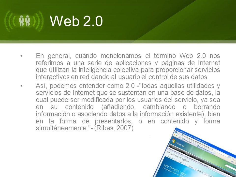 Web 2.0 En general, cuando mencionamos el término Web 2.0 nos referimos a una serie de aplicaciones y páginas de Internet que utilizan la inteligencia colectiva para proporcionar servicios interactivos en red dando al usuario el control de sus datos.