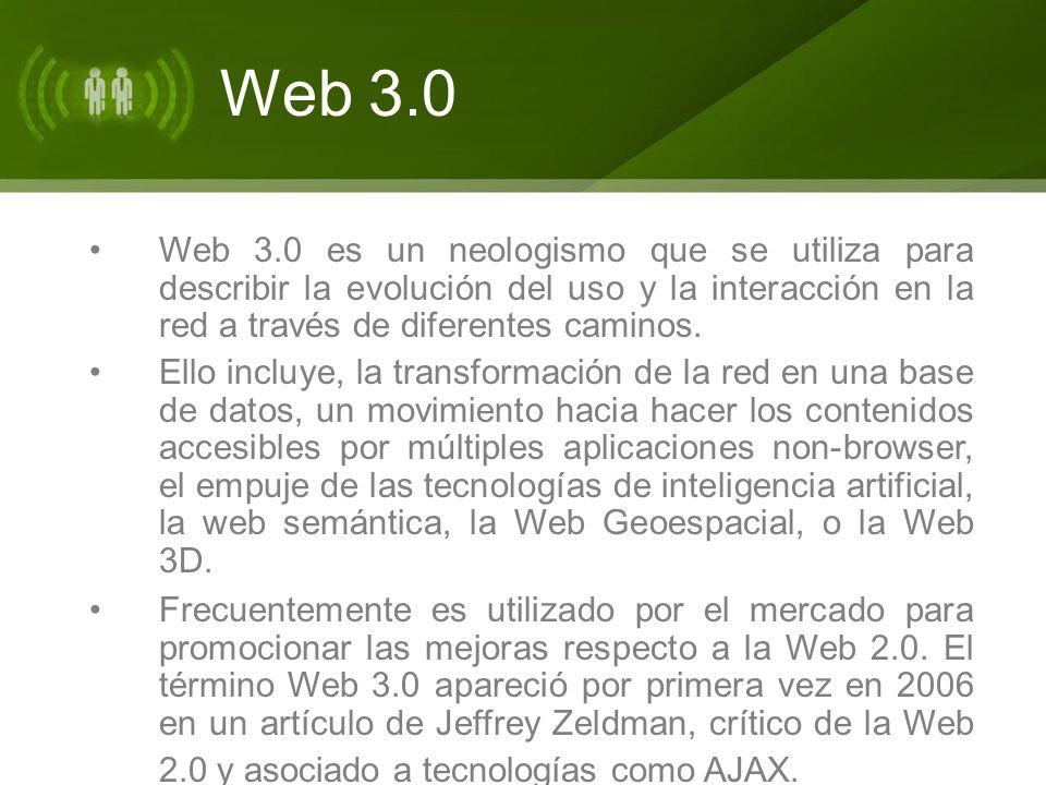 Web 3.0 es un neologismo que se utiliza para describir la evolución del uso y la interacción en la red a través de diferentes caminos. Ello incluye, l