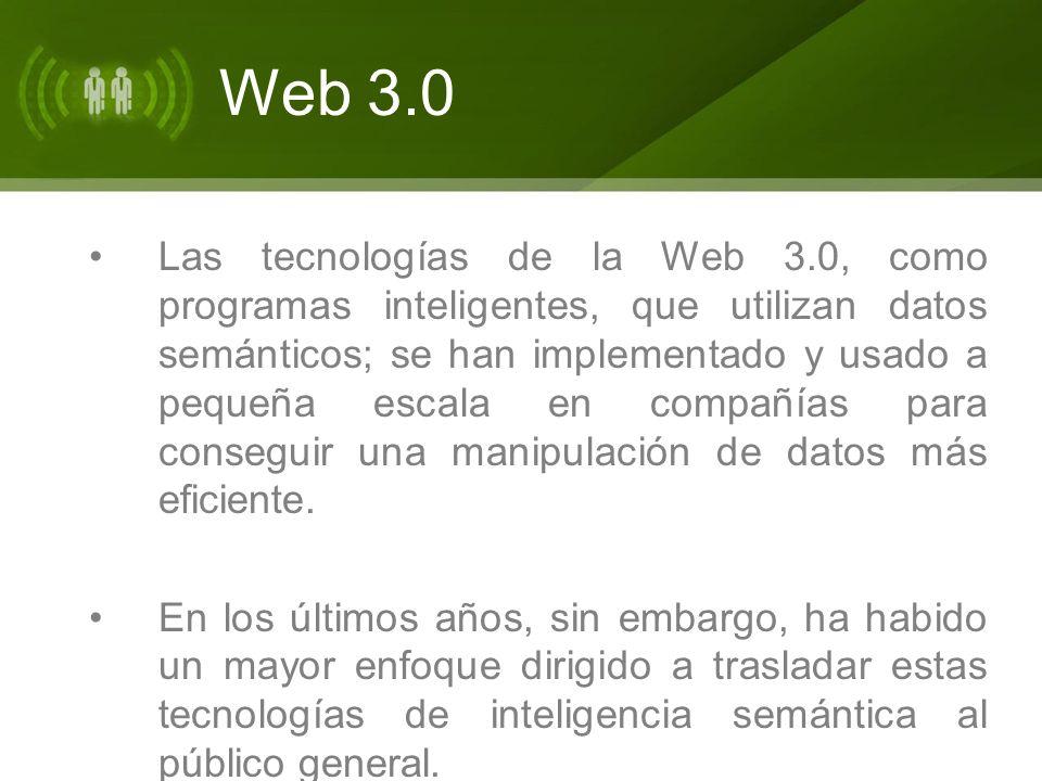 Web 3.0 Las tecnologías de la Web 3.0, como programas inteligentes, que utilizan datos semánticos; se han implementado y usado a pequeña escala en com
