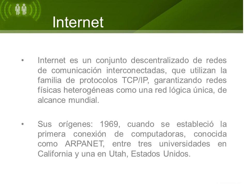 Internet Internet es un conjunto descentralizado de redes de comunicación interconectadas, que utilizan la familia de protocolos TCP/IP, garantizando redes físicas heterogéneas como una red lógica única, de alcance mundial.