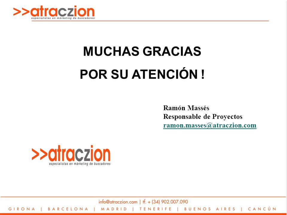 MUCHAS GRACIAS POR SU ATENCIÓN ! Ramón Massés Responsable de Proyectos ramon.masses@atraczion.com