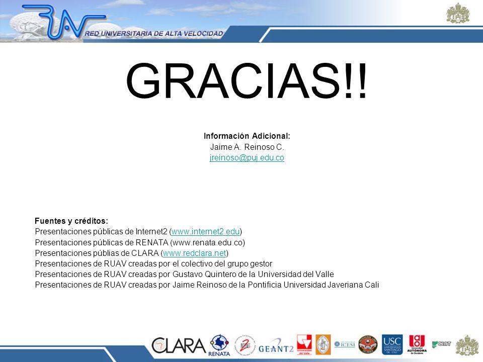 GRACIAS!! Información Adicional: Jaime A. Reinoso C. jreinoso@puj.edu.co Fuentes y créditos: Presentaciones públicas de Internet2 (www.internet2.edu)w