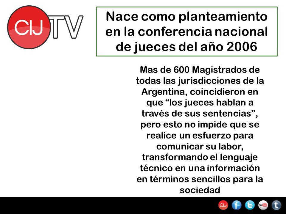 Nace como planteamiento en la conferencia nacional de jueces del año 2006 Mas de 600 Magistrados de todas las jurisdicciones de la Argentina, coincidieron en que los jueces hablan a través de sus sentencias, pero esto no impide que se realice un esfuerzo para comunicar su labor, transformando el lenguaje técnico en una información en términos sencillos para la sociedad