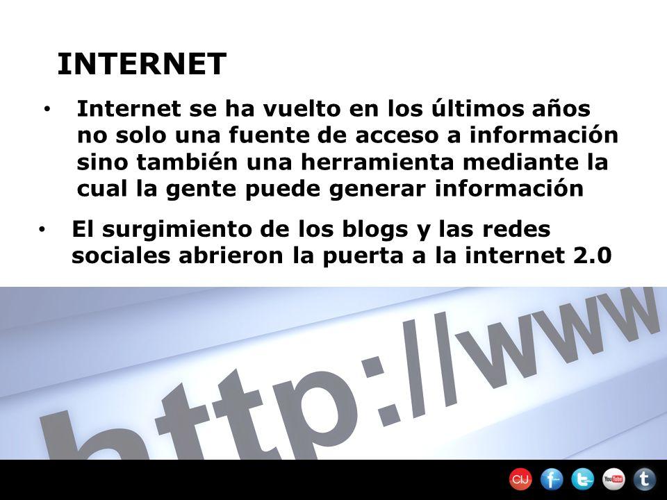 INTERNET Internet se ha vuelto en los últimos años no solo una fuente de acceso a información sino también una herramienta mediante la cual la gente puede generar información El surgimiento de los blogs y las redes sociales abrieron la puerta a la internet 2.0