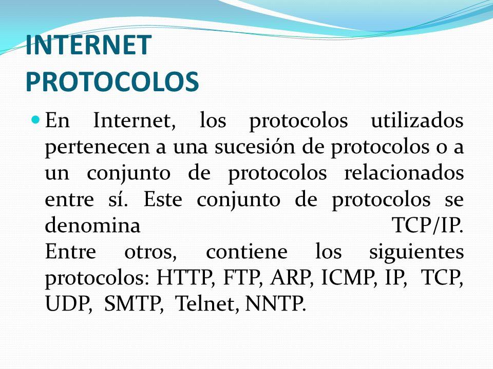 INTERNET PROTOCOLOS En Internet, los protocolos utilizados pertenecen a una sucesión de protocolos o a un conjunto de protocolos relacionados entre sí
