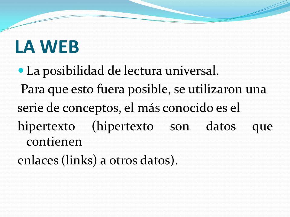 LA WEB La posibilidad de lectura universal. Para que esto fuera posible, se utilizaron una serie de conceptos, el más conocido es el hipertexto (hiper