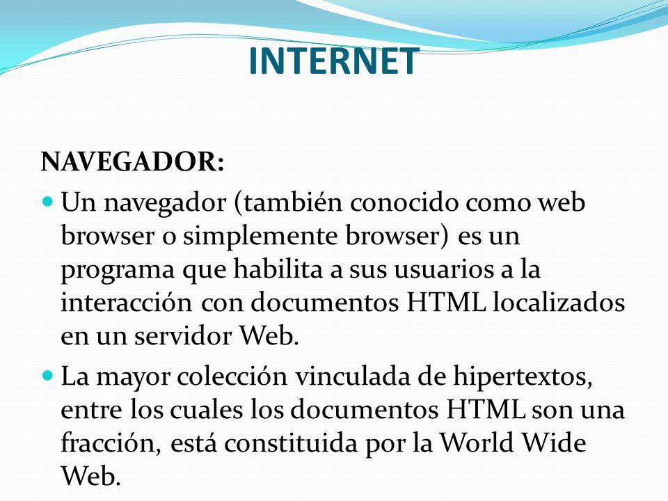 INTERNET NAVEGADOR: Un navegador (también conocido como web browser o simplemente browser) es un programa que habilita a sus usuarios a la interacción