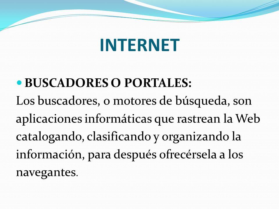 INTERNET BUSCADORES O PORTALES: Los buscadores, o motores de búsqueda, son aplicaciones informáticas que rastrean la Web catalogando, clasificando y o