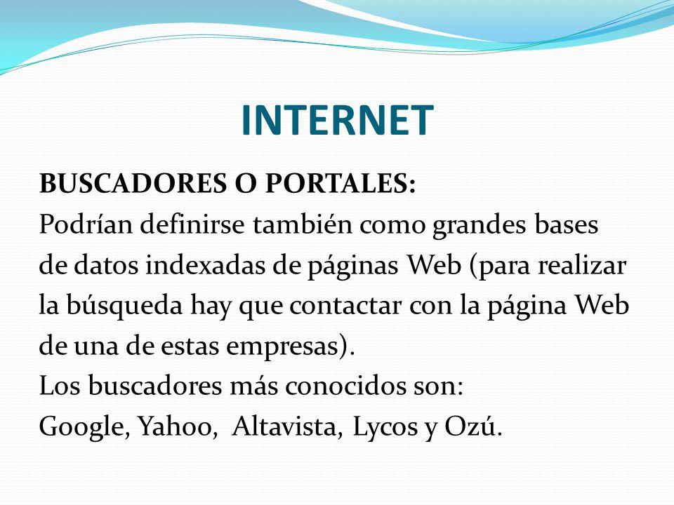 INTERNET BUSCADORES O PORTALES: Podrían definirse también como grandes bases de datos indexadas de páginas Web (para realizar la búsqueda hay que cont