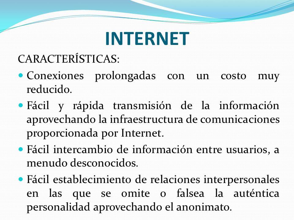 INTERNET CARACTERÍSTICAS: Conexiones prolongadas con un costo muy reducido. Fácil y rápida transmisión de la información aprovechando la infraestructu