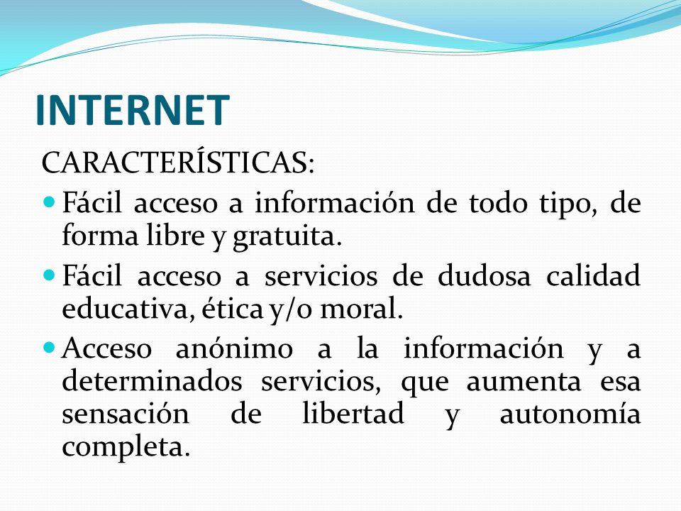 INTERNET CARACTERÍSTICAS: Fácil acceso a información de todo tipo, de forma libre y gratuita. Fácil acceso a servicios de dudosa calidad educativa, ét