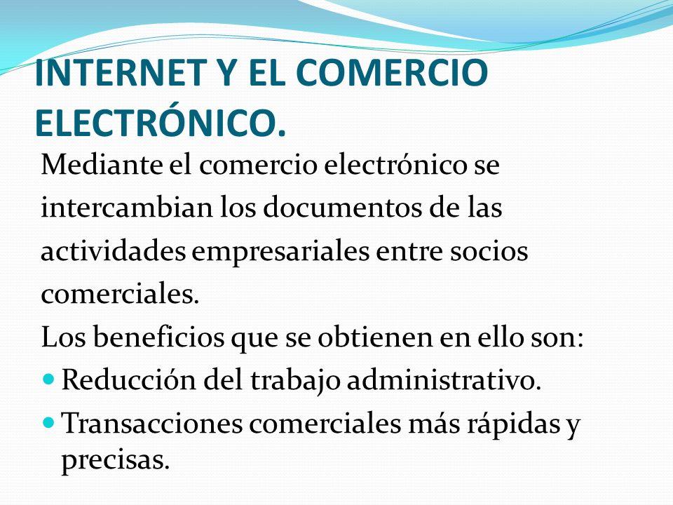 INTERNET Y EL COMERCIO ELECTRÓNICO. Mediante el comercio electrónico se intercambian los documentos de las actividades empresariales entre socios come