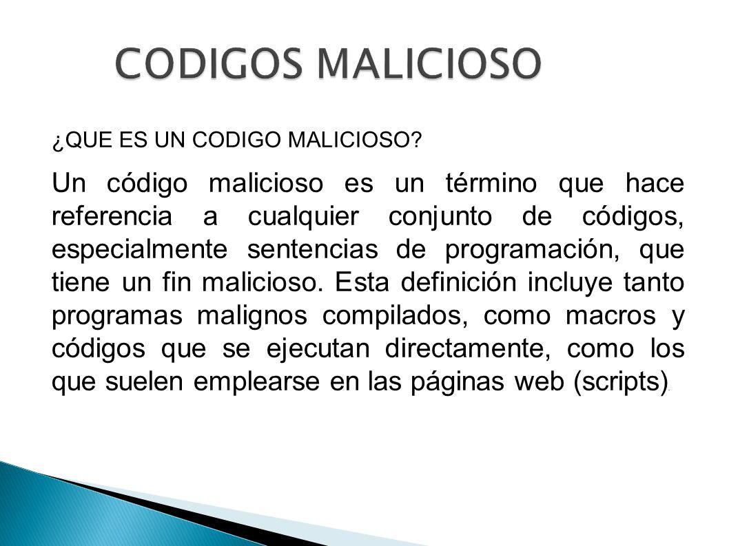 CODIGOS MALICIOSO ¿QUE ES UN CODIGO MALICIOSO? Un código malicioso es un término que hace referencia a cualquier conjunto de códigos, especialmente se