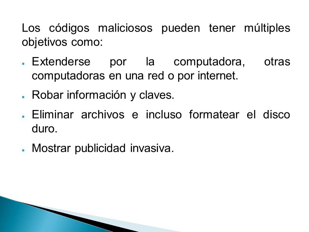 Los códigos maliciosos pueden tener múltiples objetivos como: Extenderse por la computadora, otras computadoras en una red o por internet. Robar infor