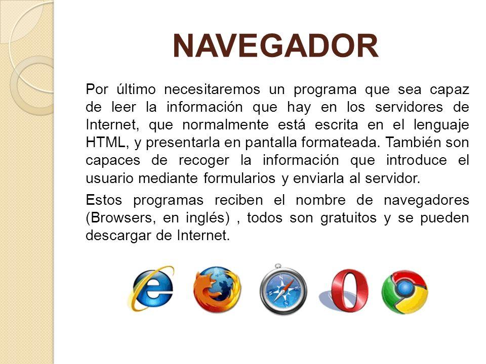 NAVEGADOR Por último necesitaremos un programa que sea capaz de leer la información que hay en los servidores de Internet, que normalmente está escrit