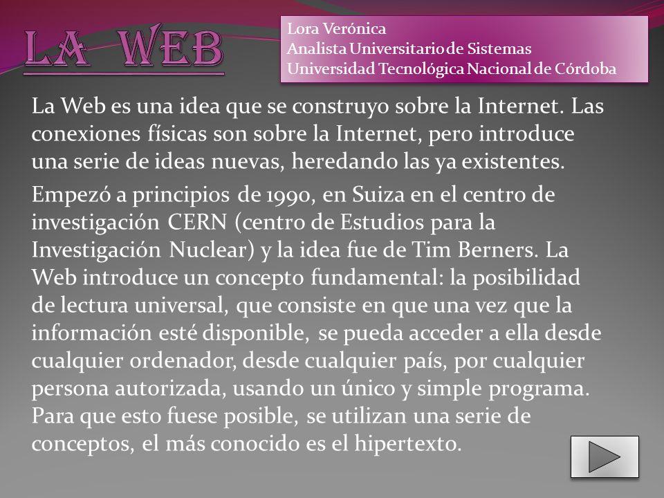 La Web es una idea que se construyo sobre la Internet.