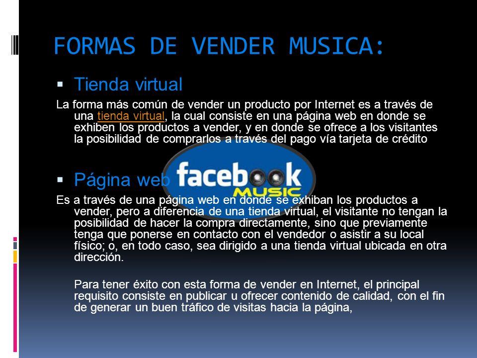 FORMAS DE VENDER MUSICA: Tienda virtual La forma más común de vender un producto por Internet es a través de una tienda virtual, la cual consiste en u